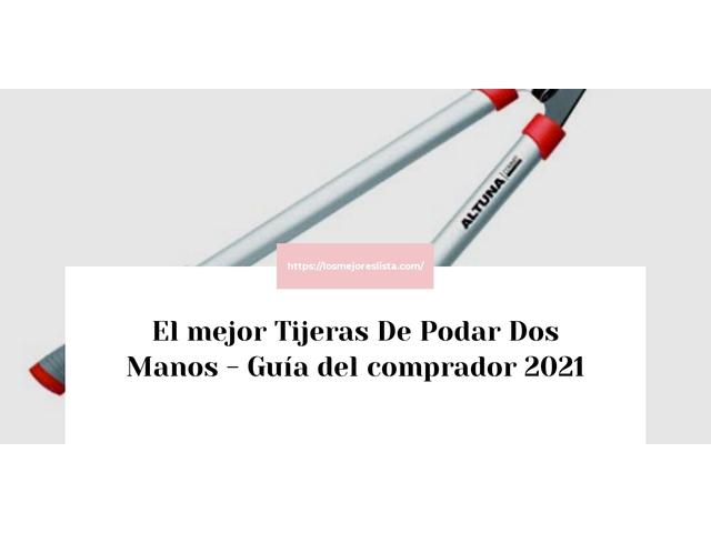 Los Mejores Tijeras De Podar Dos Manos – Guía de compra, Opiniones y Comparativa del 2021 (España)