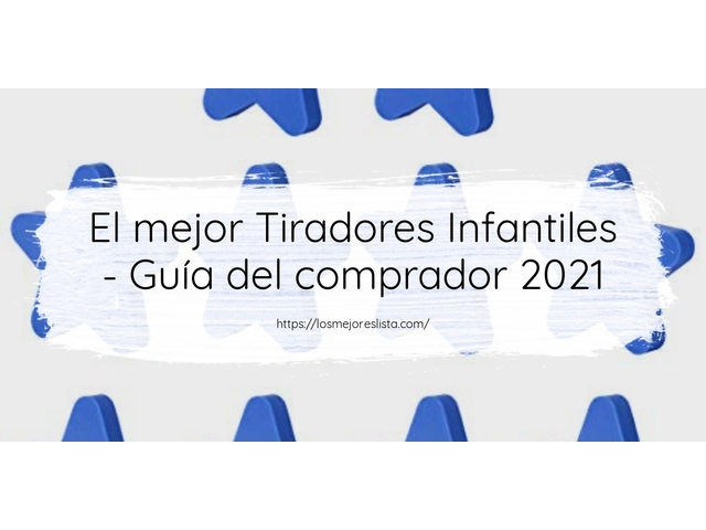 Los Mejores Tiradores Infantiles – Guía de compra, Opiniones y Comparativa del 2021 (España)