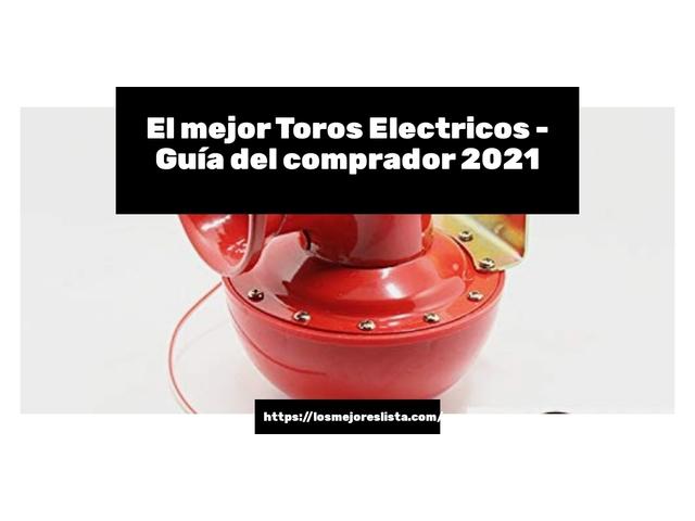 Los Mejores Toros Electricos – Guía de compra, Opiniones y Comparativa del 2021 (España)