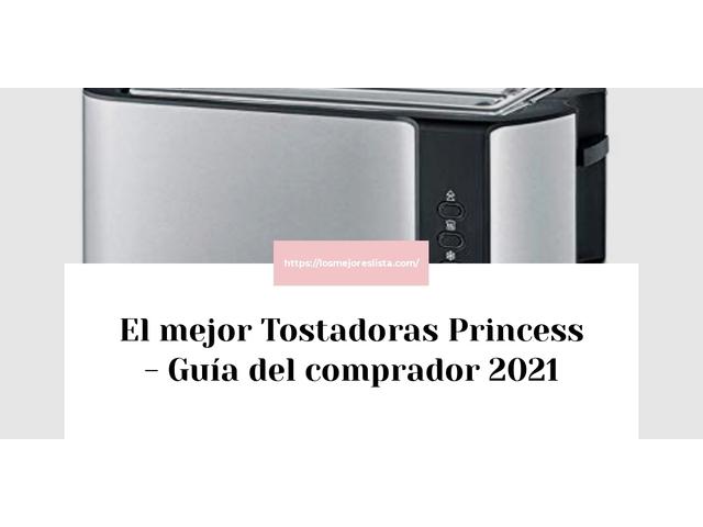 Los Mejores Tostadoras Princess – Guía de compra, Opiniones y Comparativa del 2021 (España)