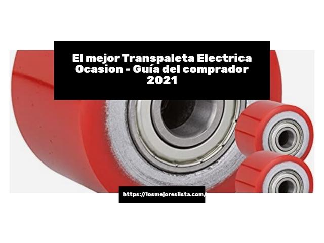Los Mejores Transpaleta Electrica Ocasion – Guía de compra, Opiniones y Comparativa del 2021 (España)