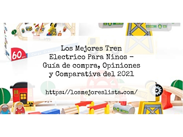 Los Mejores Tren Electrico Para Ninos – Guía de compra, Opiniones y Comparativa del 2021 (España)