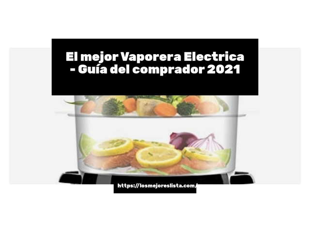 Los Mejores Vaporera Electrica – Guía de compra, Opiniones y Comparativa del 2021 (España)