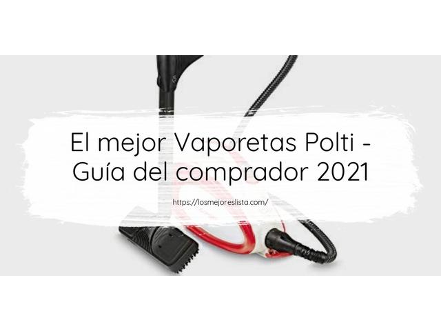 Los Mejores Vaporetas Polti – Guía de compra, Opiniones y Comparativa del 2021 (España)