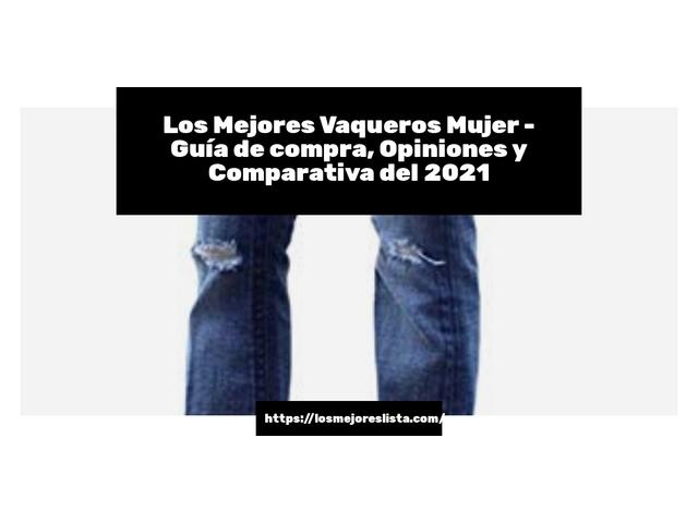 Los Mejores Vaqueros Mujer – Guía de compra, Opiniones y Comparativa del 2021 (España)