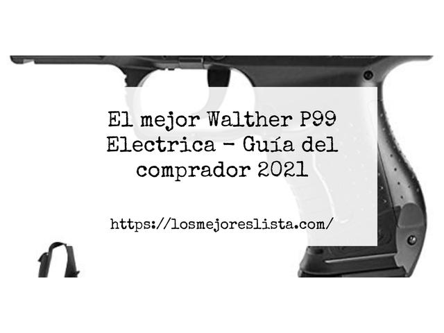 Los Mejores Walther P99 Electrica – Guía de compra, Opiniones y Comparativa del 2021 (España)