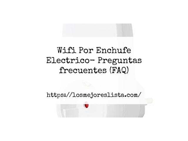 Los Mejores Wifi Por Enchufe Electrico – Guía de compra, Opiniones y Comparativa del 2021 (España)