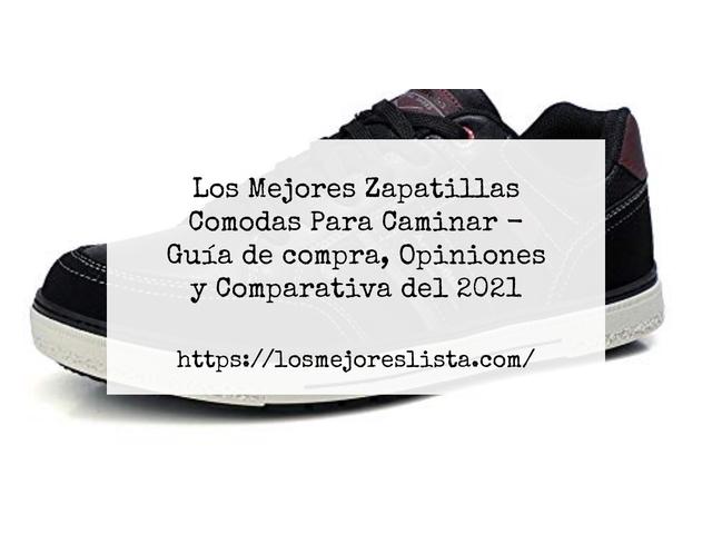 Los Mejores Zapatillas Comodas Para Caminar – Guía de compra, Opiniones y Comparativa del 2021 (España)