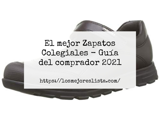 Los Mejores Zapatos Colegiales – Guía de compra, Opiniones y Comparativa del 2021 (España)