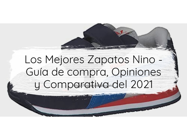 Los Mejores Zapatos Nino – Guía de compra, Opiniones y Comparativa del 2021 (España)