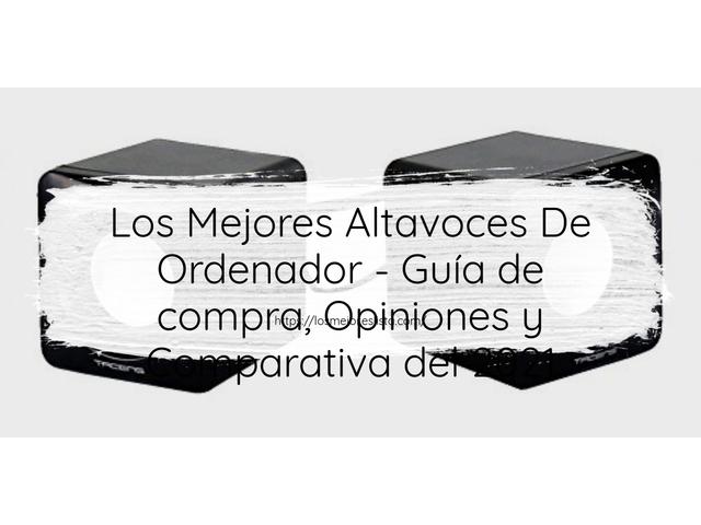 Los Mejores Altavoces De Ordenador – Guía de compra, Opiniones y Comparativa del 2021 (España)