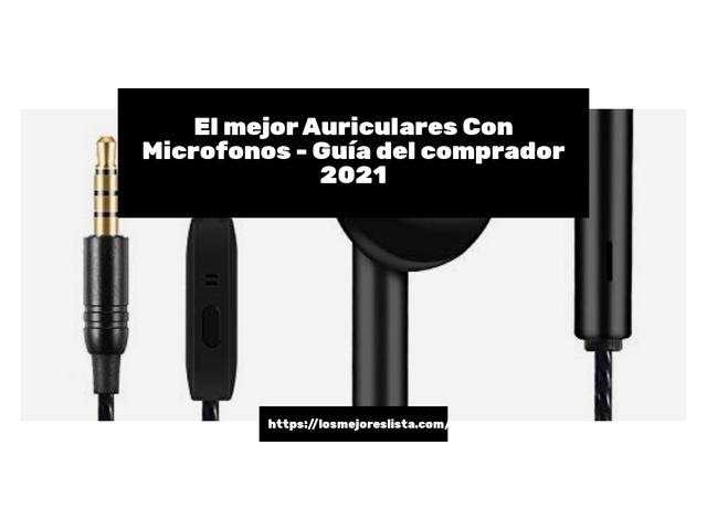 Los Mejores Auriculares Con Microfonos – Guía de compra, Opiniones y Comparativa del 2021 (España)