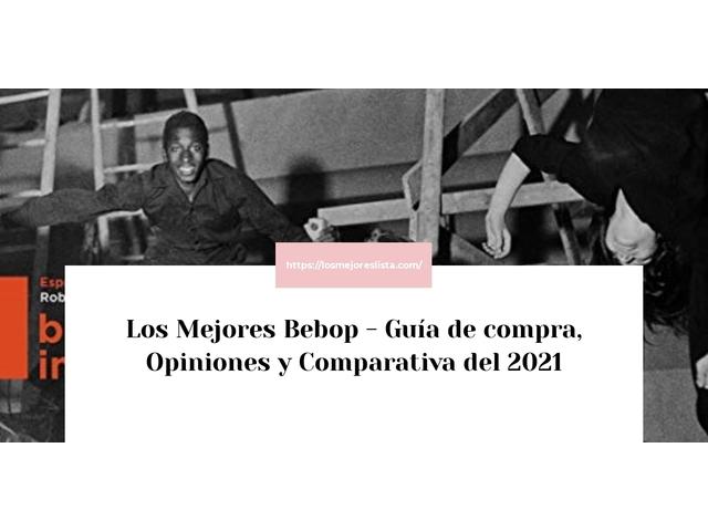 Los Mejores Bebop – Guía de compra, Opiniones y Comparativa del 2021 (España)