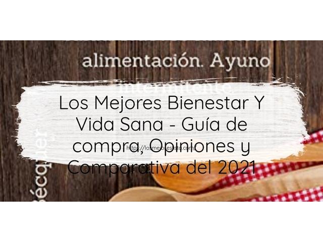 Los Mejores Bienestar Y Vida Sana – Guía de compra, Opiniones y Comparativa del 2021 (España)