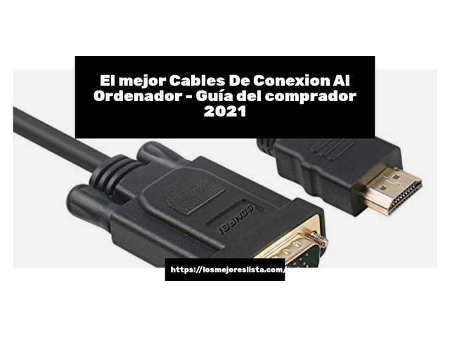 Los Mejores Cables De Conexion Al Ordenador – Guía de compra, Opiniones y Comparativa del 2021 (España)