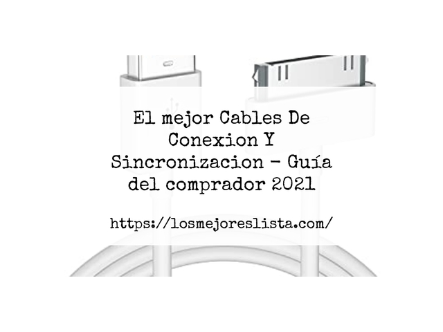 Los Mejores Cables De Conexion Y Sincronizacion – Guía de compra, Opiniones y Comparativa del 2021 (España)