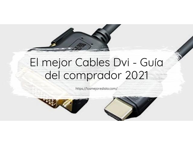 Los Mejores Cables Dvi – Guía de compra, Opiniones y Comparativa del 2021 (España)