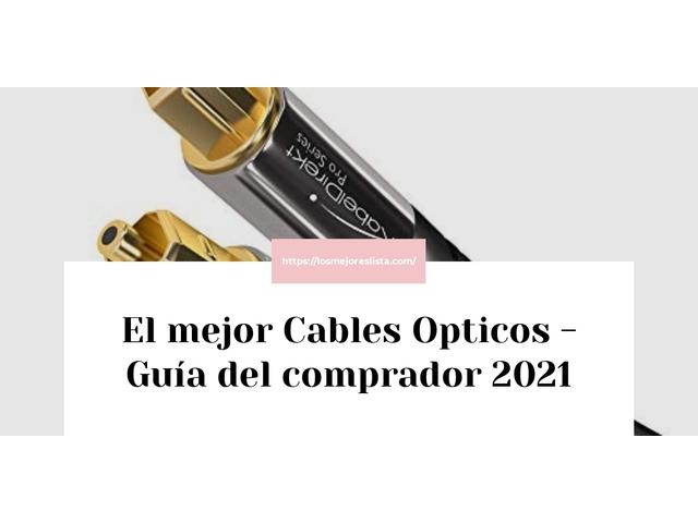 Los Mejores Cables Opticos – Guía de compra, Opiniones y Comparativa del 2021 (España)