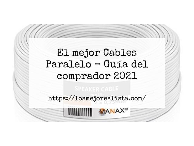 Los Mejores Cables Paralelo – Guía de compra, Opiniones y Comparativa del 2021 (España)