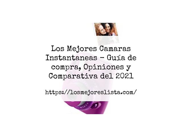 Los Mejores Camaras Instantaneas – Guía de compra, Opiniones y Comparativa del 2021 (España)