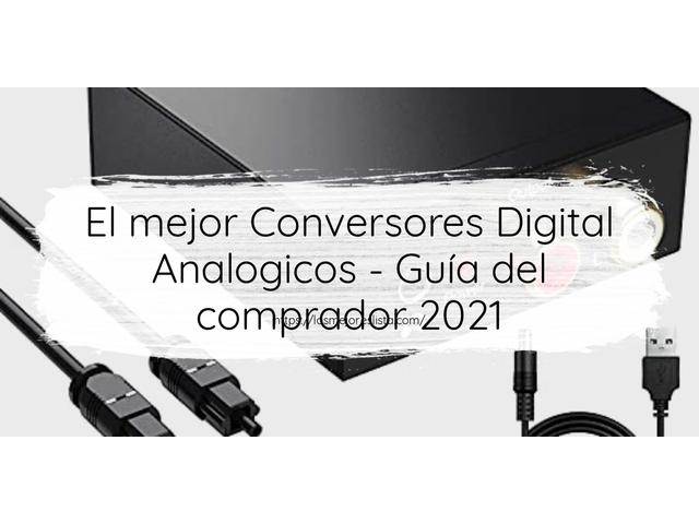 Los Mejores Conversores Digital Analogicos – Guía de compra, Opiniones y Comparativa del 2021 (España)