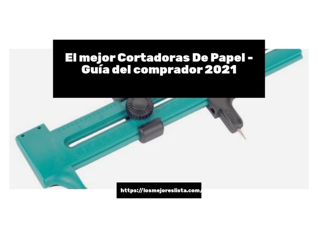 Los Mejores Cortadoras De Papel – Guía de compra, Opiniones y Comparativa del 2021 (España)