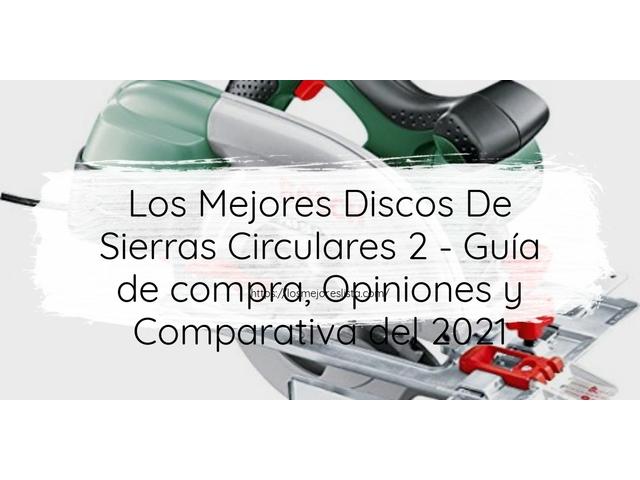 Los Mejores Discos De Sierras Circulares 2 – Guía de compra, Opiniones y Comparativa del 2021 (España)