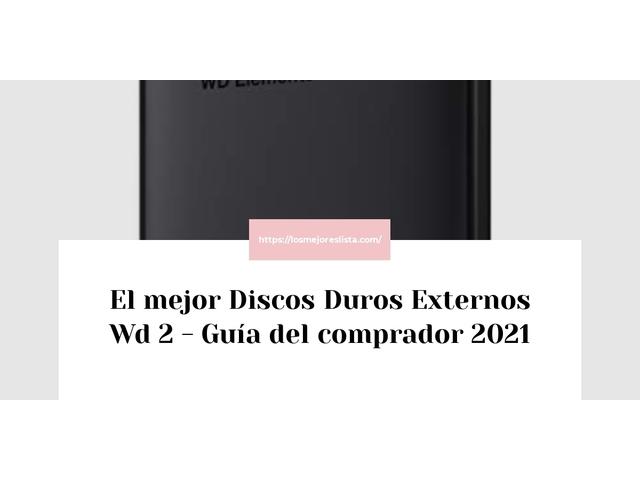 Los Mejores Discos Duros Externos Wd 2 – Guía de compra, Opiniones y Comparativa del 2021 (España)