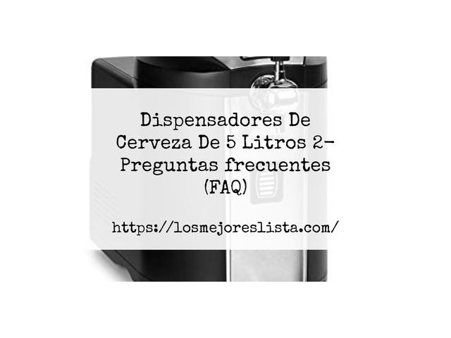 Los Mejores Dispensadores De Cerveza De 5 Litros 2 – Guía de compra, Opiniones y Comparativa del 2021 (España)