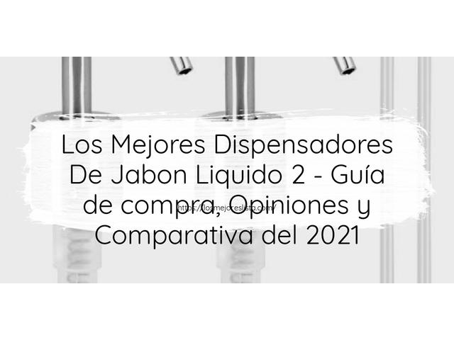 Los Mejores Dispensadores De Jabon Liquido 2 – Guía de compra, Opiniones y Comparativa del 2021 (España)
