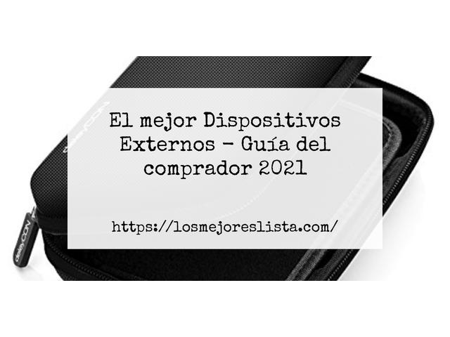 Los Mejores Dispositivos Externos – Guía de compra, Opiniones y Comparativa del 2021 (España)