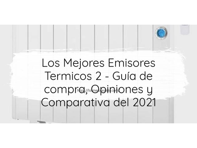 Los Mejores Emisores Termicos 2 – Guía de compra, Opiniones y Comparativa del 2021 (España)