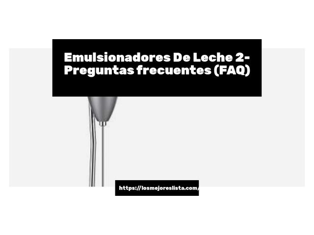 Los Mejores Emulsionadores De Leche 2 – Guía de compra, Opiniones y Comparativa del 2021 (España)