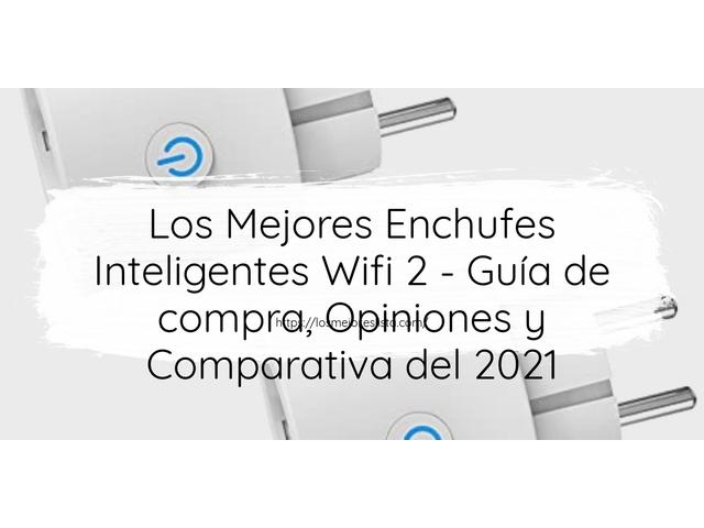 Los Mejores Enchufes Inteligentes Wifi 2 – Guía de compra, Opiniones y Comparativa del 2021 (España)