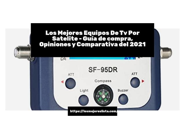 Los Mejores Equipos De Tv Por Satelite – Guía de compra, Opiniones y Comparativa del 2021 (España)