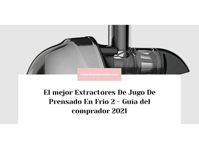 Los Mejores Extractores De Jugo De Prensado En Frio 2 – Guía de compra, Opiniones y Comparativa del 2021 (España)