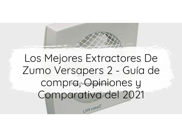 Los Mejores Extractores De Zumo Versapers 2 – Guía de compra, Opiniones y Comparativa del 2021 (España)