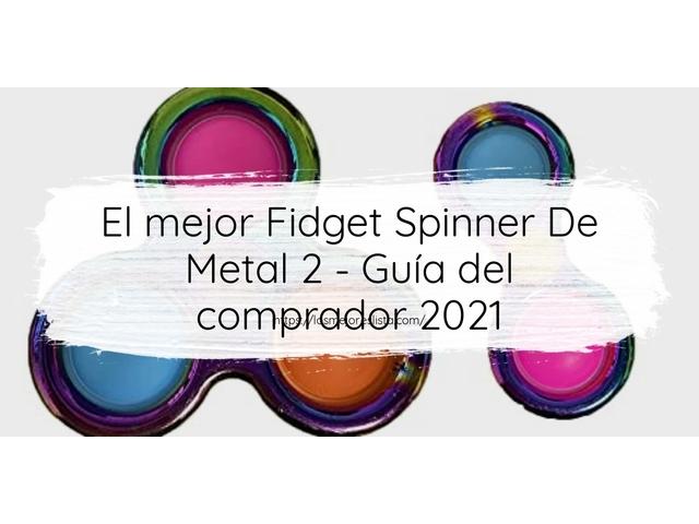Los Mejores Fidget Spinner De Metal 2 – Guía de compra, Opiniones y Comparativa del 2021 (España)