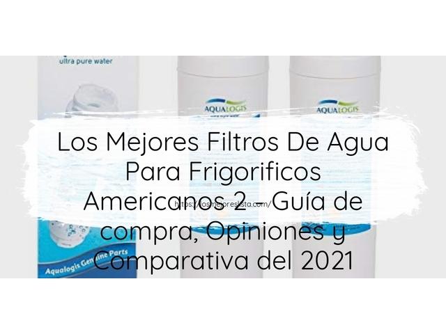 Los Mejores Filtros De Agua Para Frigorificos Americanos 2 – Guía de compra, Opiniones y Comparativa del 2021 (España)