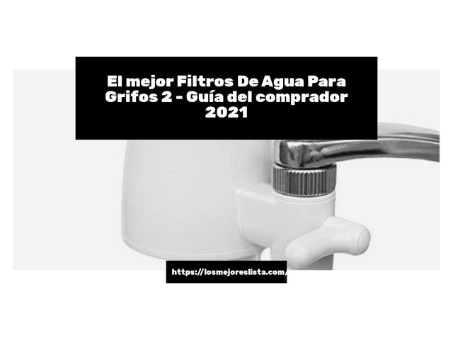 Los Mejores Filtros De Agua Para Grifos 2 – Guía de compra, Opiniones y Comparativa del 2021 (España)