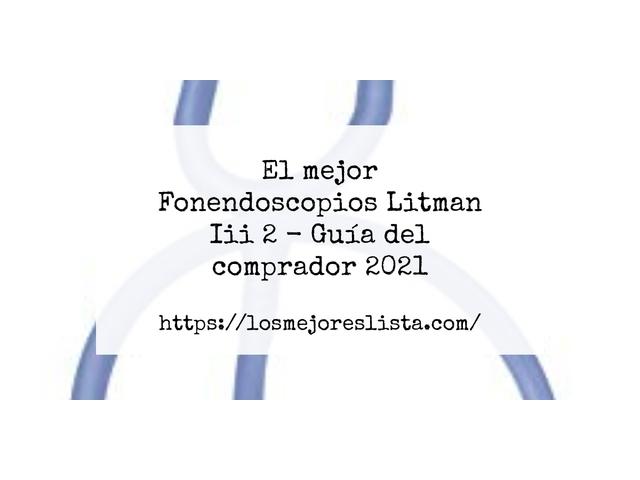 Los Mejores Fonendoscopios Litman Iii 2 – Guía de compra, Opiniones y Comparativa del 2021 (España)