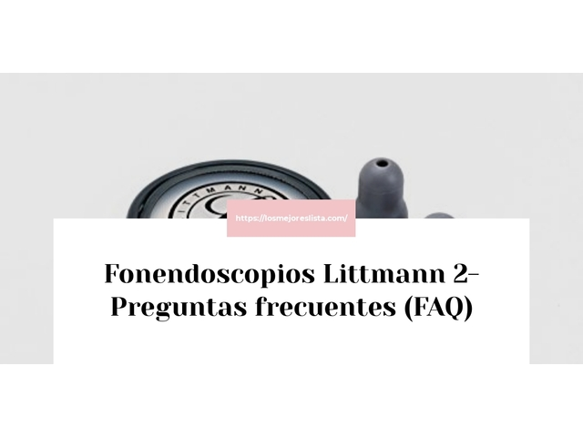 Los Mejores Fonendoscopios Littmann 2 – Guía de compra, Opiniones y Comparativa del 2021 (España)
