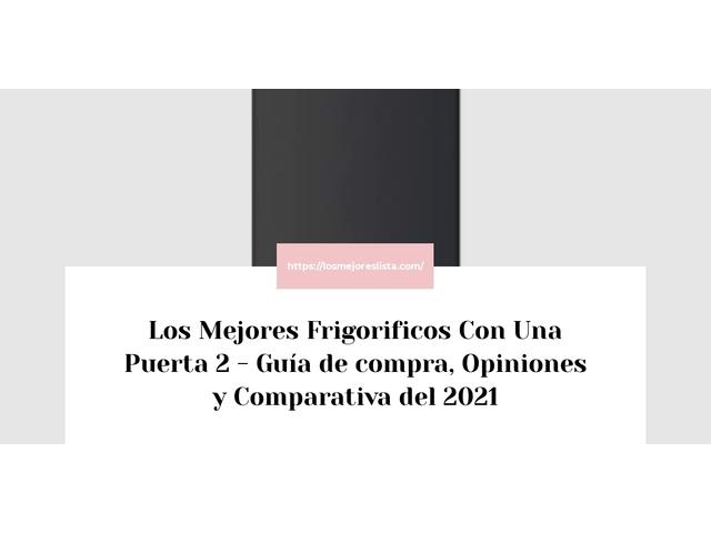 Los Mejores Frigorificos Con Una Puerta 2 – Guía de compra, Opiniones y Comparativa del 2021 (España)