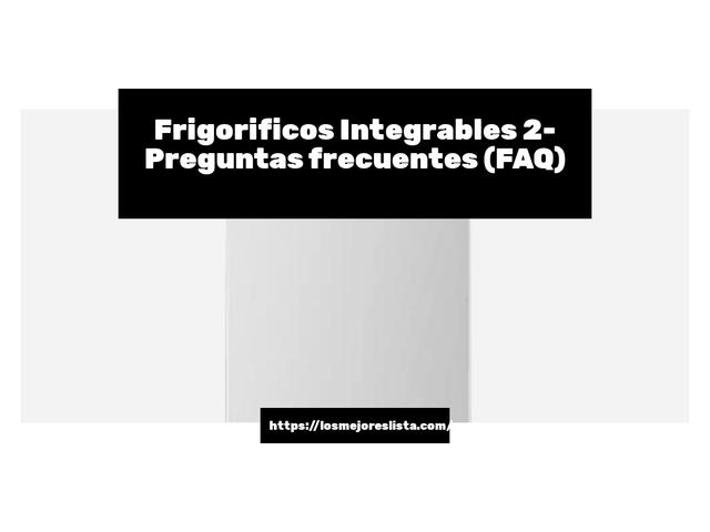 Los Mejores Frigorificos Integrables 2 – Guía de compra, Opiniones y Comparativa del 2021 (España)