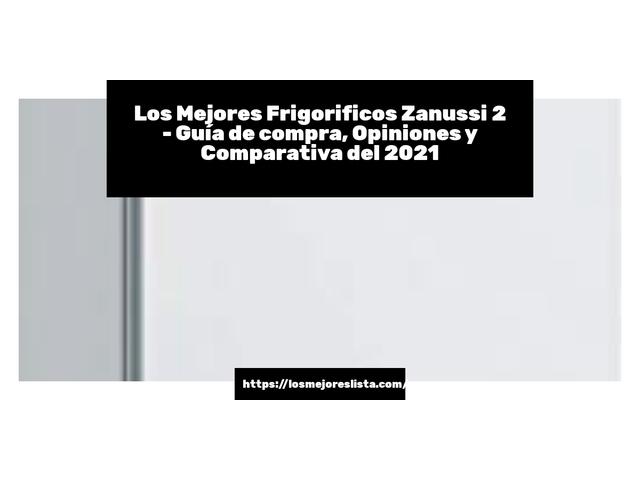 Los Mejores Frigorificos Zanussi 2 – Guía de compra, Opiniones y Comparativa del 2021 (España)