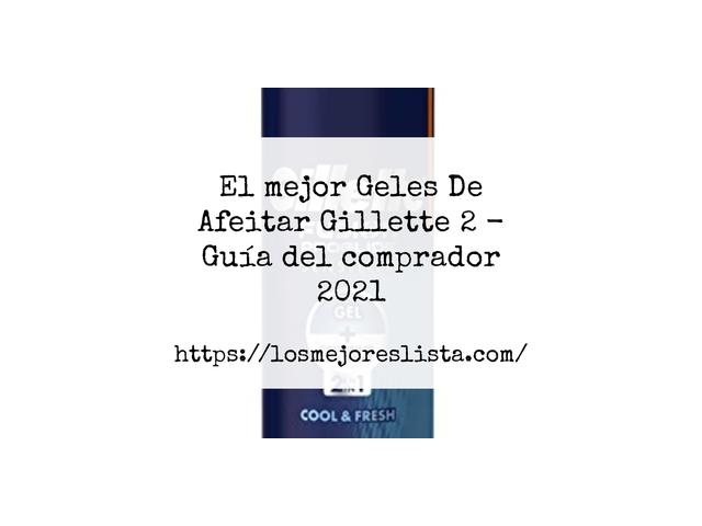 Los Mejores Geles De Afeitar Gillette 2 – Guía de compra, Opiniones y Comparativa del 2021 (España)