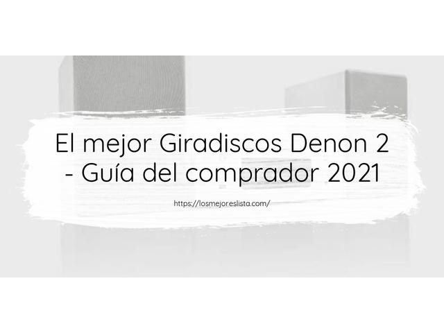 Los Mejores Giradiscos Denon 2 – Guía de compra, Opiniones y Comparativa del 2021 (España)