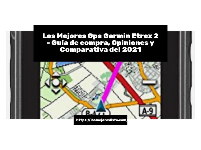 Los Mejores Gps Garmin Etrex 2 – Guía de compra, Opiniones y Comparativa del 2021 (España)