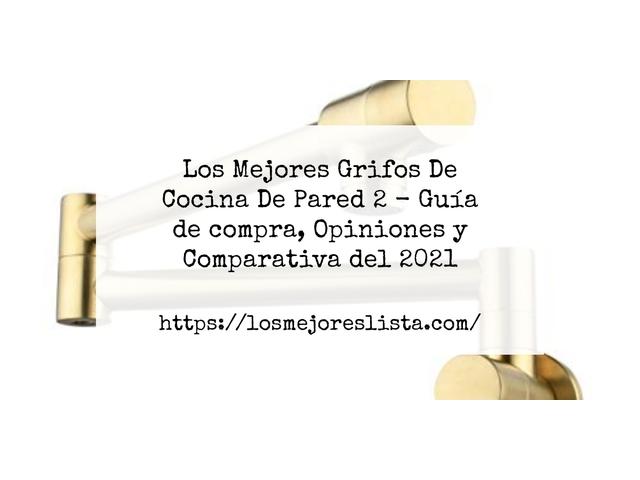 Los Mejores Grifos De Cocina De Pared 2 – Guía de compra, Opiniones y Comparativa del 2021 (España)