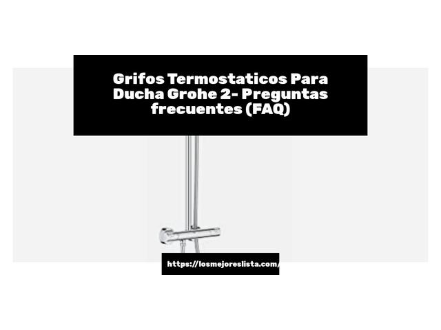 Los Mejores Grifos Termostaticos Para Ducha Grohe 2 – Guía de compra, Opiniones y Comparativa del 2021 (España)